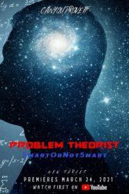Problem Theorist: Smart or Not Smart
